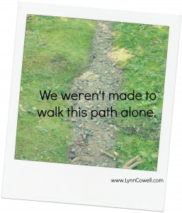 We weren't made to walk this path alone