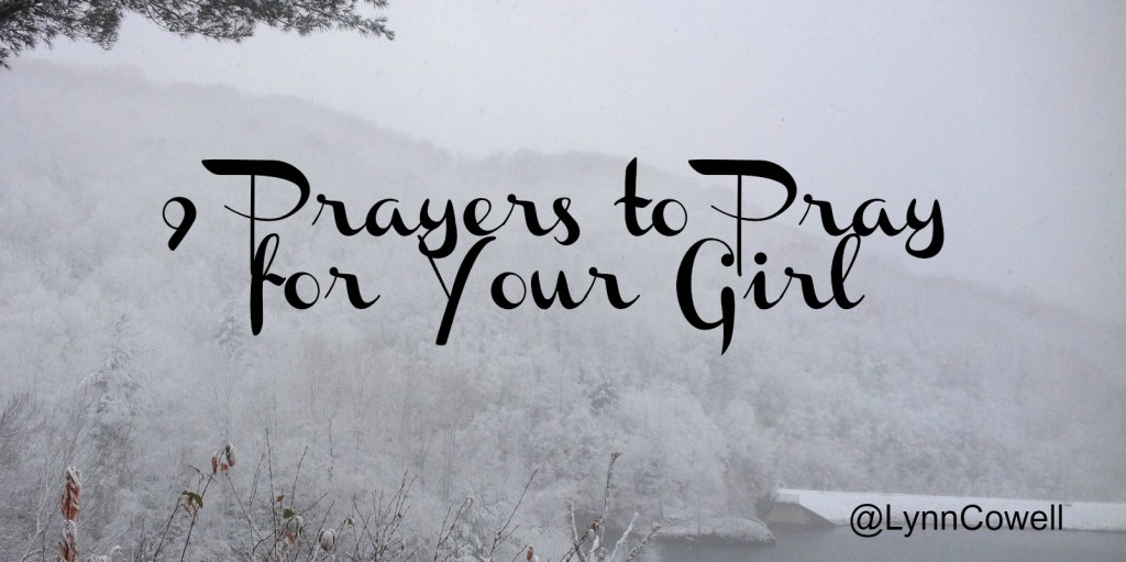 9 Prayers to Pray For Your Girl | #youandyourgirl series {December 2014} by Lynn Cowell