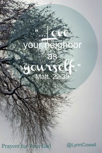 Day 1 of 9   Love Your Neighbor As Yourself   Matt 22:39    9 Prayers to Pray for Your Girl   #youandyourgirl series {December 2014} by Lynn Cowell