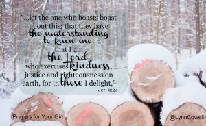 Day 5 of 9   Kindness   9 Prayers to Pray for Your Girl   Jeremiah 9:23–24   #youandyourgirl series {December 2014} by Lynn Cowell