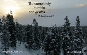 Day 8 of 9   Gentleness   9 Prayers to Pray for Your Girl   Ephesians 4:1–2   #youandyourgirl series {December 2014} by Lynn Cowell
