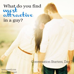 Day 7 of 10 | What do you find most attractive in a guy? | 10 Conversation Starters for You and Your Girl | #youandyourgirl series {January 2015} by Lynn Cowell