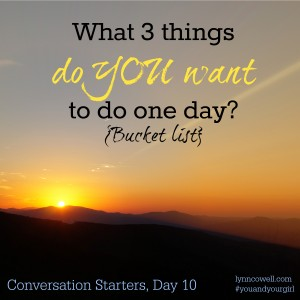 Day 10 of 10 | What 3 things do you want to do one day? | 10 Conversation Starters for You and Your Girl | #youandyourgirl series {January 2015} by Lynn Cowell