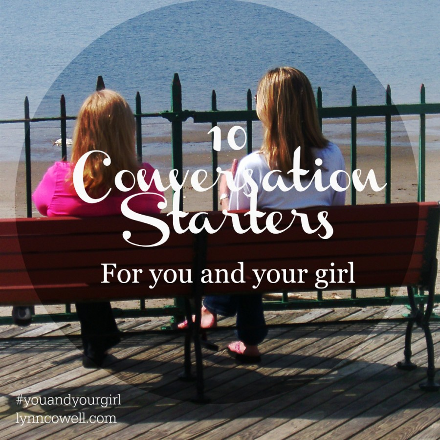 10 Conversation Starters for You and Your Girl | #youandyourgirl series {January 2015} by Lynn Cowell