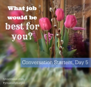 Day 5 of 10 | What job would be the best for you? Why? | 10 Conversation Starters for You and Your Girl | #youandyourgirl series {January 2015} by Lynn Cowell