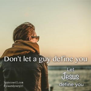 Day 1 of 10 | Don't let a guy define you | 10 Directions on Dating: #youandyourgirl series {March 2015} by Lynn Cowell