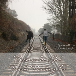 Day 3 of 10   Become the girl worth waiting for   10 Directions on Dating: #youandyourgirl series {March 2015} by Lynn Cowell