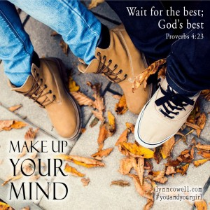 Day 4 of 10   Make up your mind   10 Directions on Dating: #youandyourgirl series {March 2015} by Lynn Cowell