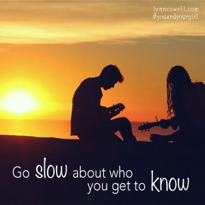 Day 9 of 10 | Go slow about who you get to know | 10 Directions on Dating: #youandyourgirl series {March 2015} by Lynn Cowell