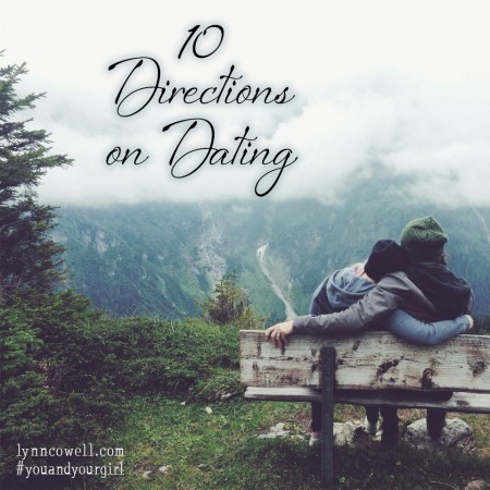 10 Directions on Dating: #youandyourgirl series {March 2015} by Lynn Cowell