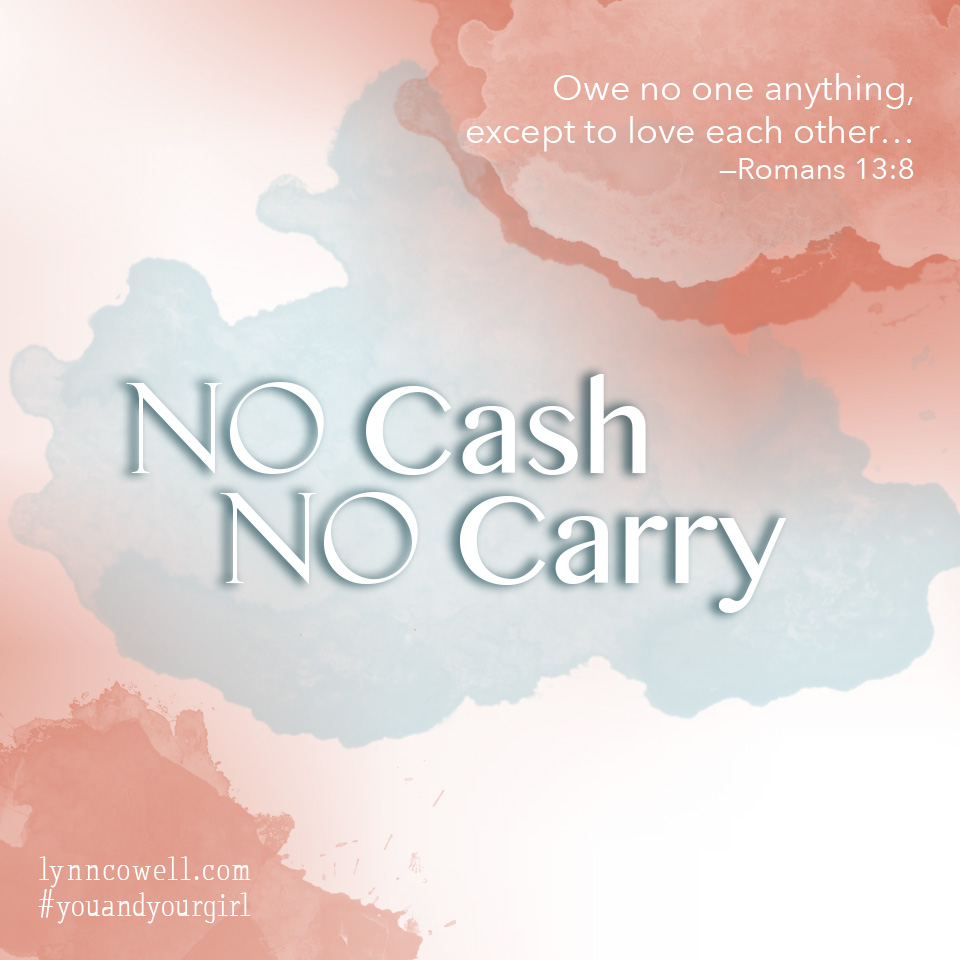 Day 6 of 10 | No Cash No Carry | Romans 13:8 | 10 Tips to Teach Your Girl about Money | #youandyourgirl series {April 2015} by Lynn Cowell