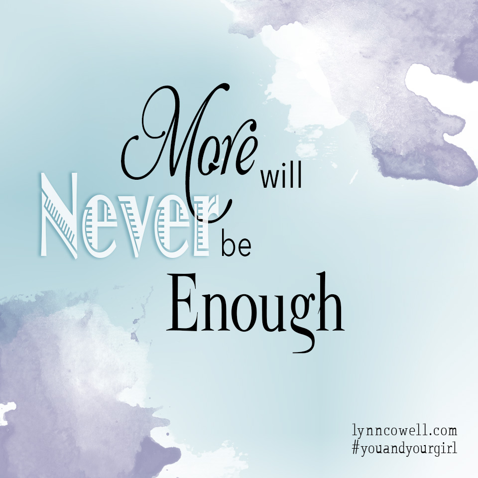Day 9 of 10 | More will never be enough | 10 Tips to Teach Your Girl about Money | #youandyourgirl series {April 2015} by Lynn Cowell