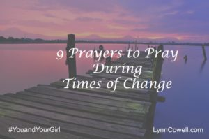 9 Prayers to Pray During Times of Change. By Lynn Cowell #youandyourgirl