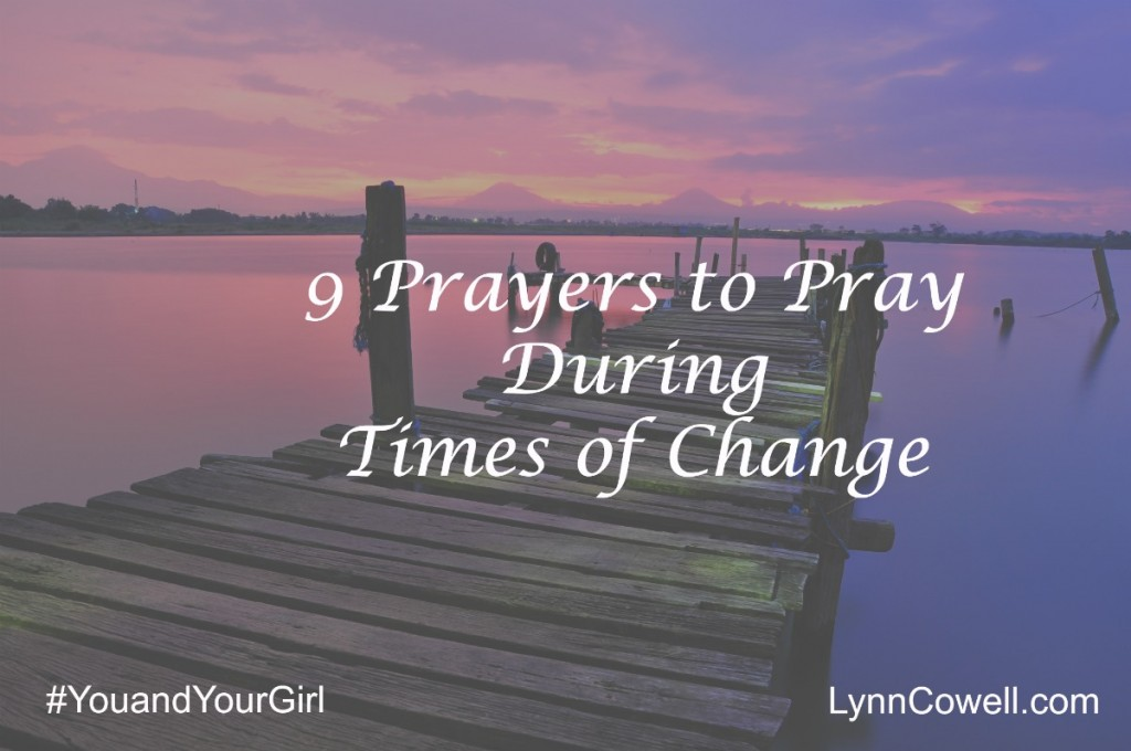 9 Prayers to Pray During Times of Change | monthly #youandyourgirlseries by Lynn Cowell