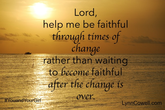Day 7 of 9 | Lord, make me faithful | 9 Prayers to Pray During Times of Change | #youandyourgirl series {May 2015} by Lynn Cowell