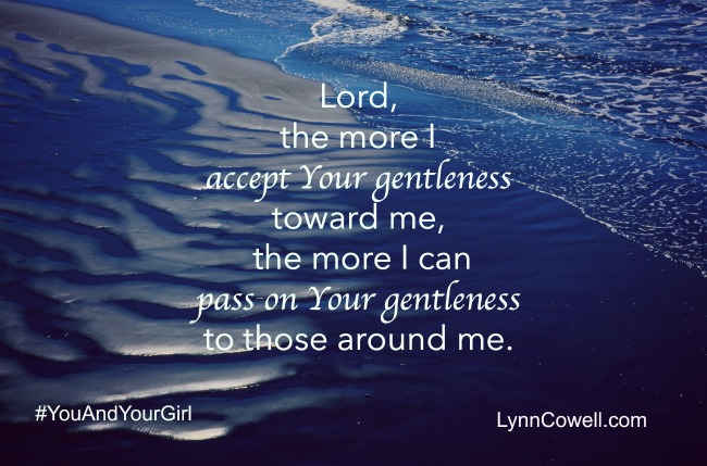 Day 8, Prayers to Pray During Times of Change #YouandYourGirl: LORD, MAKE ME GENTLY by Lynn Cowell