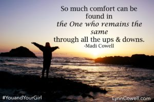 So much comfort can be found in the One who remains the same through the ups and downs.