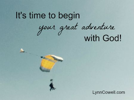 It's time to begin your great adventure with God!