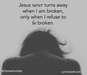 Jesus always run to help the broken. It is only when we allow pride to hold us back can He not move.