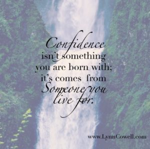 Confidence isn't something you are born with; it's comes from Someone you live for.