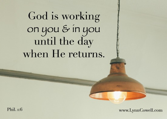 Phil. 1:6 says He will continue the good work He has begun in us until it is completed.