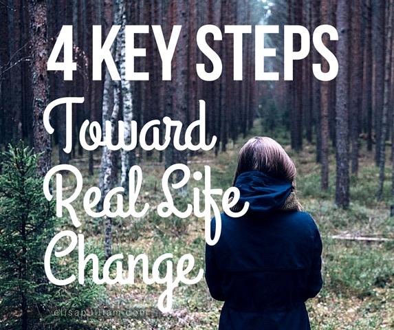 4 Key Steps toward real life change by Elisa Pulliam
