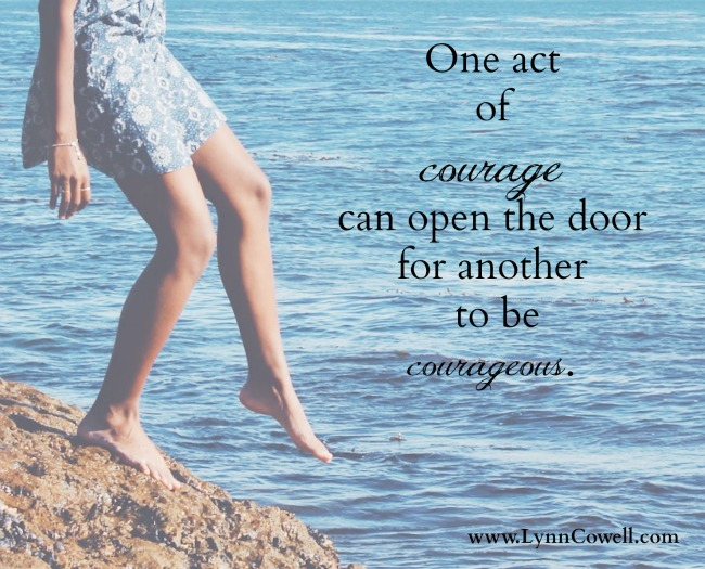 One act of courage by a woman can open the door for another to be courageous. Let's start a chain reaction!