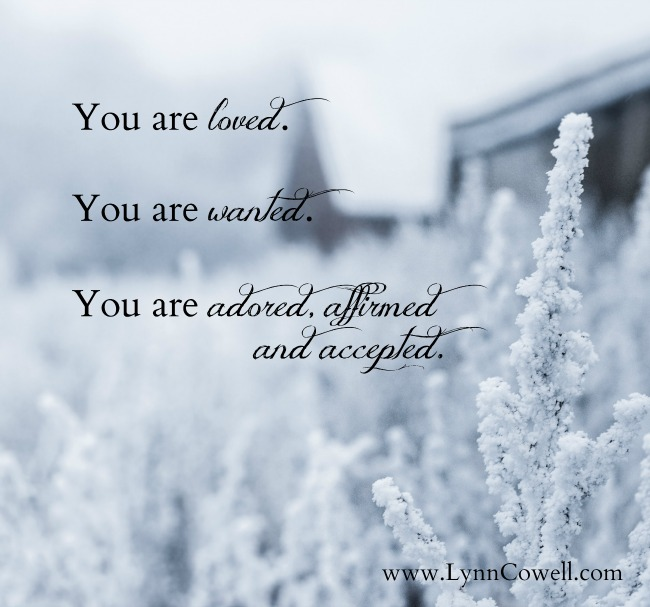 You are loved. You are Wanted. In Jesus, you are adored, affirmed and accepted.