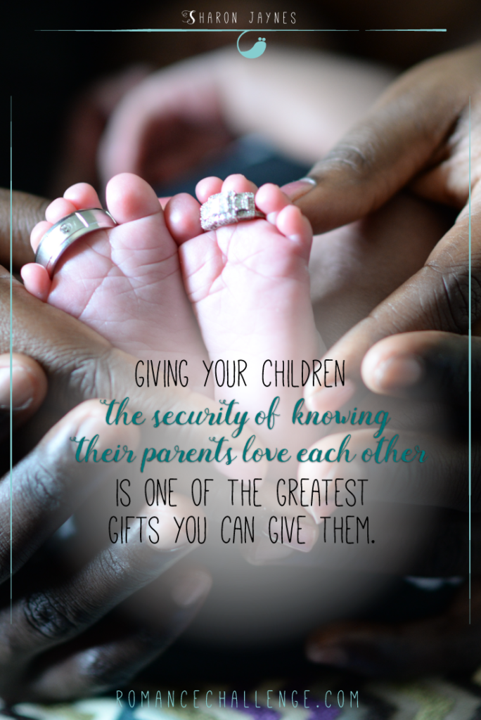 Give your children the security of knowing their parents love each other.