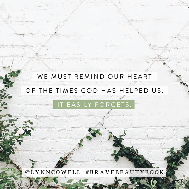 We must remind our heart of the times God has helped us. It easily forgets. #bravebeautybook