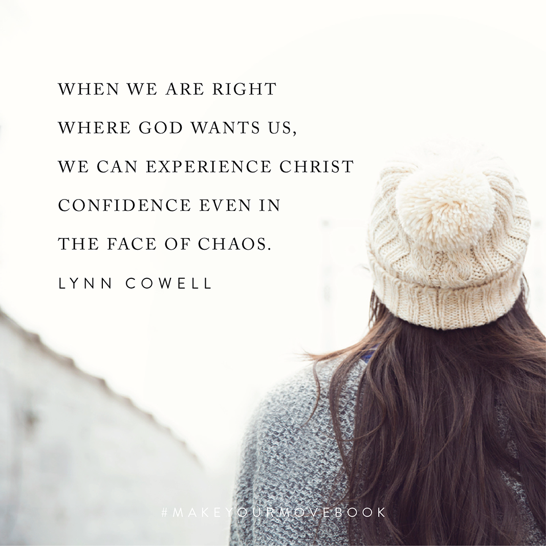 When we are right where God wants us, we can experience Christ confidence even in the face of chaos. -Lynn Cowell #MakeYourMoveBook