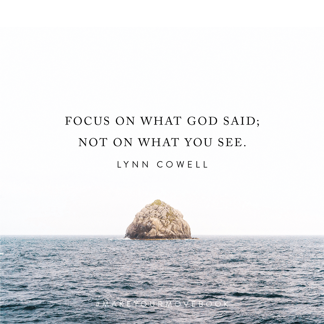 Focus on what God said; not on what you see. -Lynn Cowell #MakeYourMoveBook