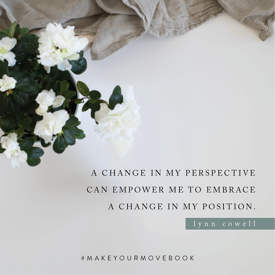 A change in my perspective can empower me to embrace a change in my position. -Lynn Cowell #MakeYourMoveBook